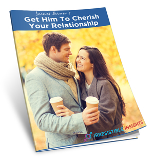Get Him To Cherish Your Relationship