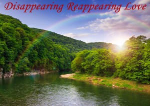 Disappearing Reappearing Love