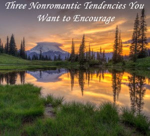 Three Nonromantic Tendencies You Want to Encourage