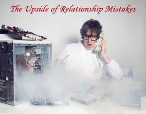 The Upside of Relationship Mistakes