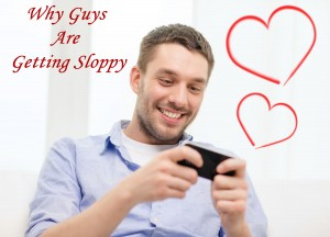 Why guys are getting sloppy in relationships