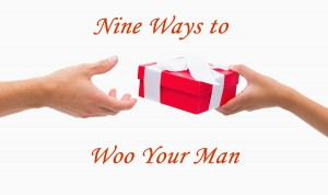 Nine Ways to Woo Your Man