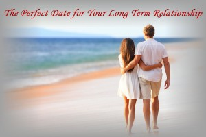 The Perfect Date for Your Long Term Relationship
