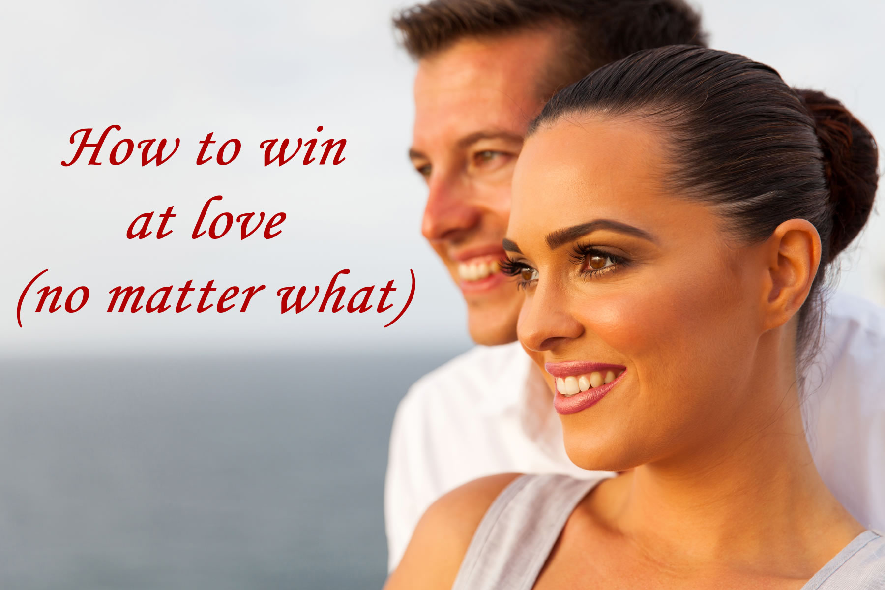 Love No Matter What: How To Win At Love (No Matter What)