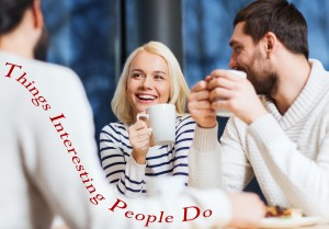 Things Interesting People Do