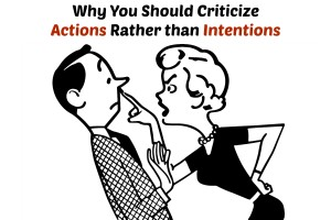 Why You Should Criticize Actions Rather than Intentions