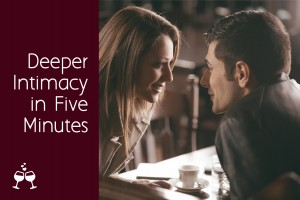 Deeper Intimacy in Five Minutes