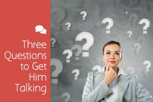 Three Questions to Get Him Talking