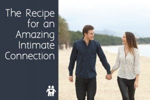 The Recipe for an Amazing Intimate Connection