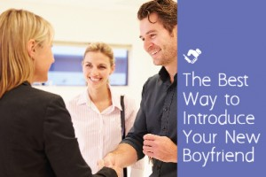 how to introduce your new boyfriend