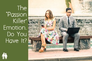 "The ""Passion Killer"" Emotion. Do You Have It?"