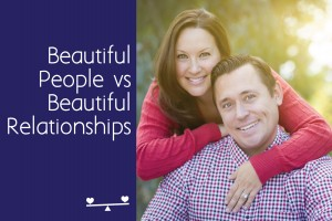 Beautiful People vs Beautiful Relationships