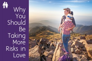 Why You Should Be Taking More Risks in Love