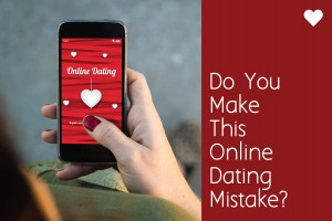 Do You Make This Online Dating Mistake?