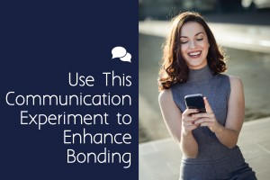 Use This Communication Experiment to Enhance Bonding