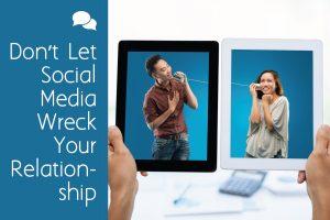 Don't Let Social Media Wreck Your Relationship