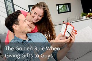The Golden Rule When Giving Gifts to Guys