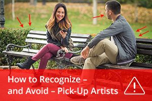 How to Recognize – and Avoid – Pick-Up Artists