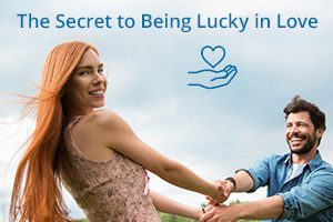 The Secret to Being Lucky in Love
