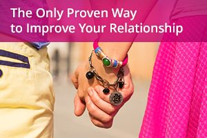 The Only Proven Way to Improve Your Relationship