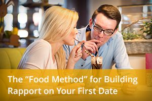 "The ""Food Method"" for Building Rapport on Your First Date"