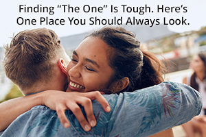 "Finding ""The One"" Is Tough. Here's One Place You Should Always Look."