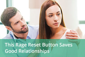 This Rage Reset Button Saves Good Relationships