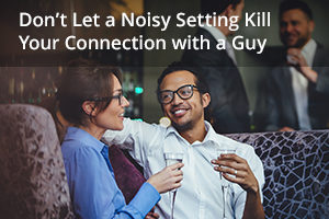 Don't Let a Noisy Setting Kill Your Connection with a Guy