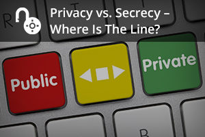 Privacy vs. Secrecy – Where Is the Line?