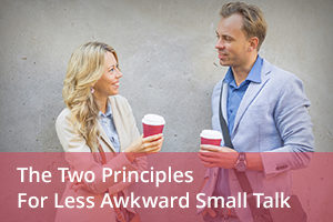 The Two Principles for Less Awkward Small Talk