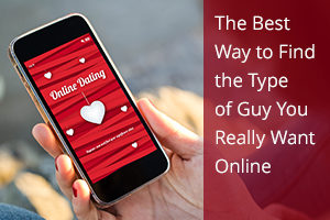 The Best Way to Find the Type of Guy You Really Want Online