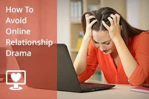 How to Avoid Online Relationship Drama