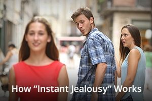 "How ""instant jealousy"" works"