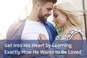 Get into His Heart by Learning Exactly How He Wants to Be Loved