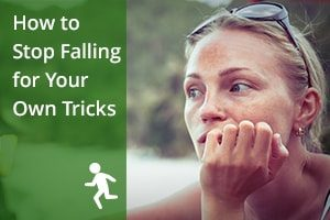 How to Stop Falling for Your Own Tricks