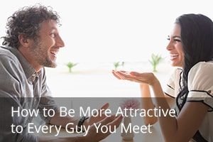 How to Be More Attractive to Every Guy You Meet