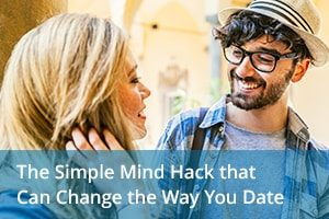 The Simple Mind Hack that Can Change the Way You Date