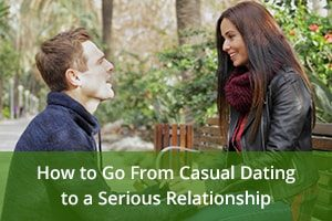 How to Go From Casual Dating to a Serious Relationship