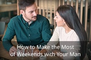 How to Make the Most of Weekends with Your Man