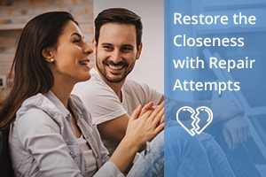 Restore the Closeness with Repair Attempts - repair your relationship