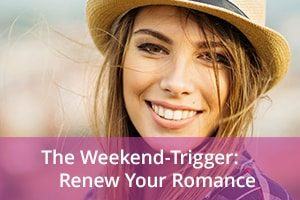 The Weekend-Trigger: Renew Your Romance