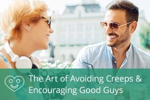 The Art of Avoiding Creeps & Encouraging Good Guys