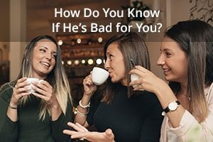 How Do You Know If He's Bad for You?