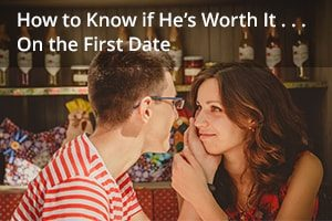 How to Know if He's Worth It
