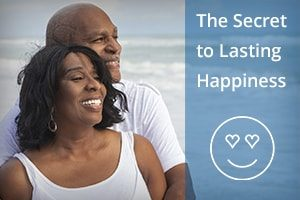 The Secret to Lasting Happiness