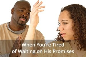 When You're Tired of Waiting on His Promises