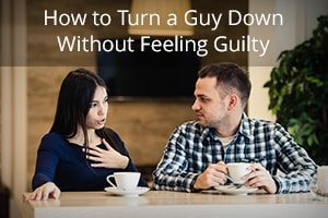 How to Turn a Guy Down Without Feeling Guilty