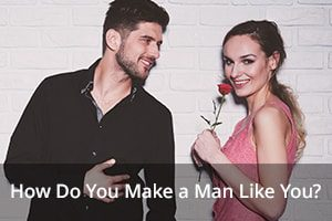 How Do You Make a Man Like You?