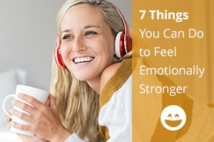 7 Things You Can Do to Feel Emotionally Stronger
