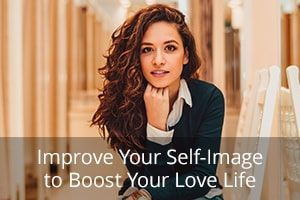 Improve Your Self-Image to Boost Your Love Life